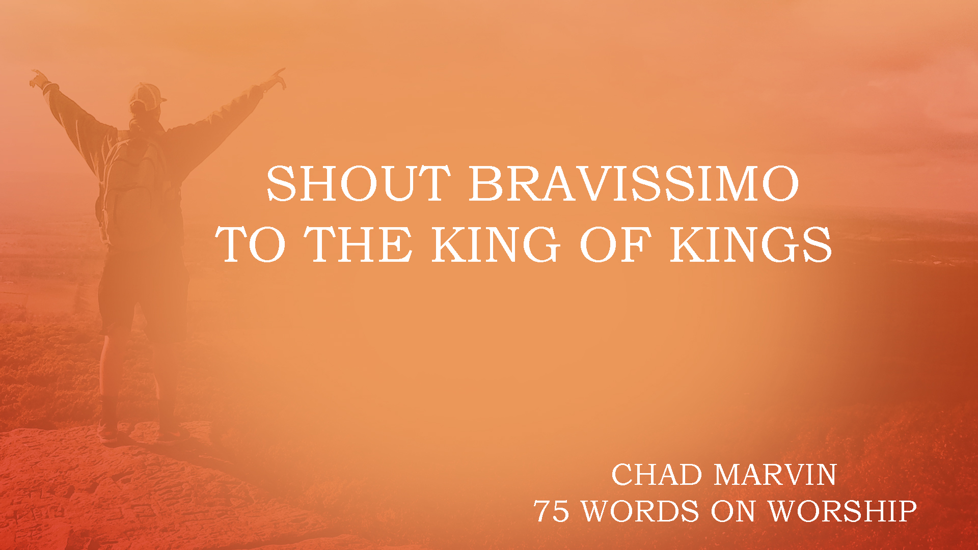 CHAD MARVIN 75 WORDS ON WORSHIP SHOUT BRAVISSIMO